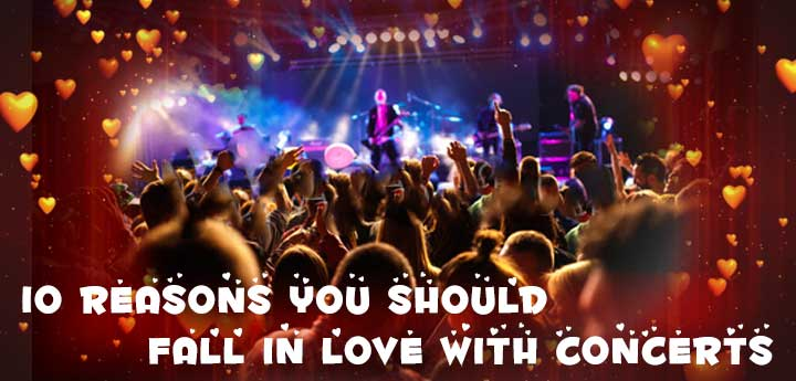 Reasons You Should Fall in love with Concerts